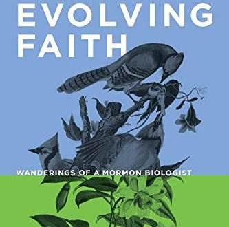 Evolving Faith: Wanderings of an Mormon Biologist – A Review
