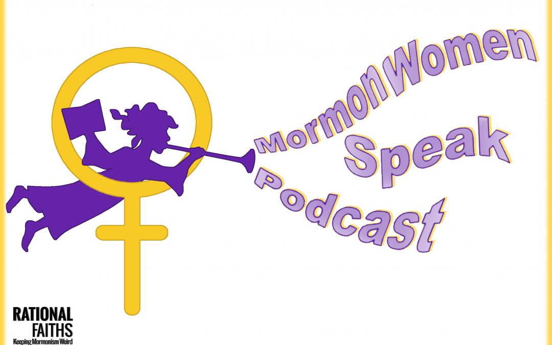 Mormon Women Speak Podcast: Women On Kavanaugh And Conference PART 4(episode 14; 301)