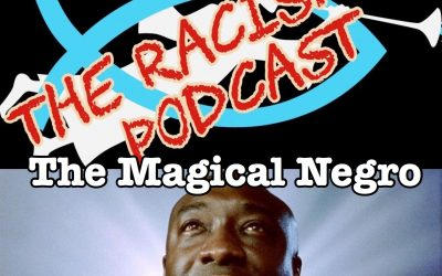 The Magical Negro Stereotype & Today's Black Voters – THE RACISM 101 podcast (episode 53; 336)