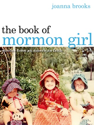 """Joanna Brooks, """"The Book of Mormon Girl:  Stories From An American Faith"""" – A Review"""