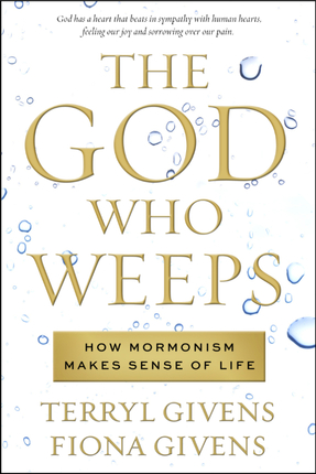 A Book Review  –  The God Who Weeps:  How Mormonism Makes Sense of Life