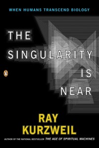 The Singularity Is Near, by Ray Kurzweil