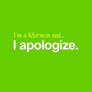 I'm a mormon and I apologize