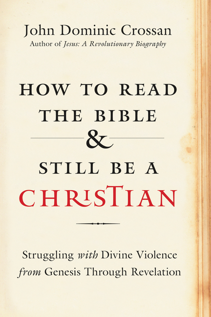 A Response to John Dominic Crossan,  'How to Read the Bible and Still be a Christian'