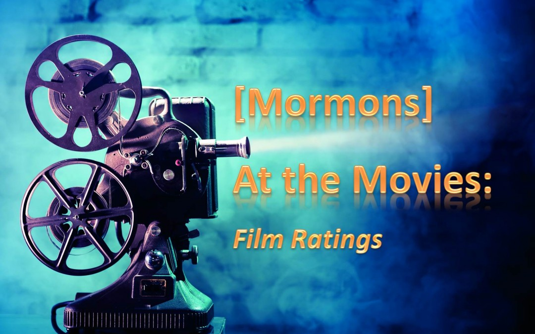 94: [Mormons] At the Movies: A Discussion About Film, Ratings, and Adult Media Consumption