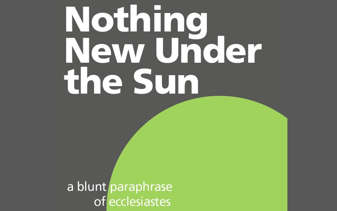 Nothing New Under the Sun: A Blunt Paraphrase of Ecclesiastes – Reviewed