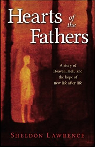 Book Review of Hearts of the Fathers: A story of Heaven, Hell, and the hope of new life after life by Sheldon Lawrence