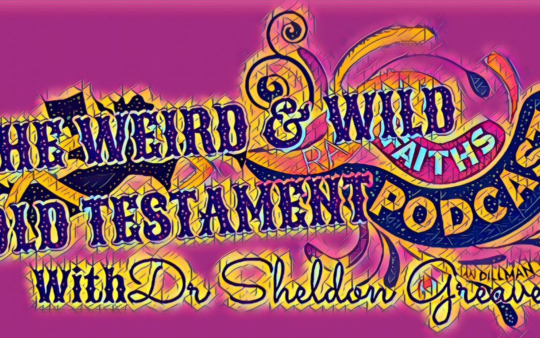 The Weird and Wild Old Testament Podcast: SACRIFICE, SIN, & THE COMSIC ORDER (episode 18; 290)